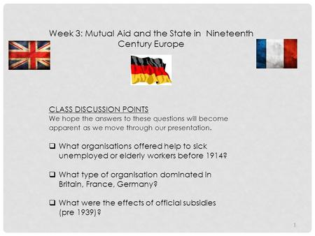 Week 3: Mutual Aid and the State in Nineteenth Century Europe CLASS DISCUSSION POINTS We hope the answers to these questions will become apparent as we.