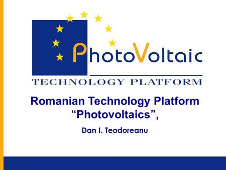 "November, 13, Bucharest, CONFERENCE""Energy towards FP7"" Romanian Technology Platform ""Photovoltaics"", Dan I. Teodoreanu."