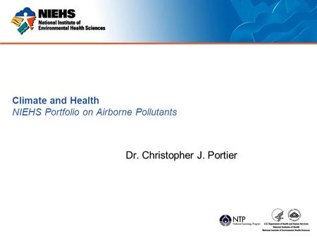 Climate and Health NIEHS Portfolio on Airborne Pollutants Dr. Christopher J. Portier.