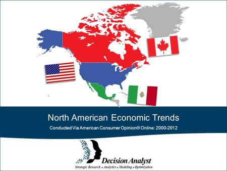 Strategic Research ■ Analytics ■ Modeling ■ Optimization North American Economic Trends Conducted Via American Consumer Opinion® Online: 2000-2012.