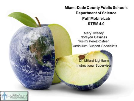 Miami-Dade County Public Schools Department of Science Puff Mobile Lab STEM 4.0 Mary Tweedy Noreyda Casañas Yusimi Perez-Osteen Curriculum Support Specialists.