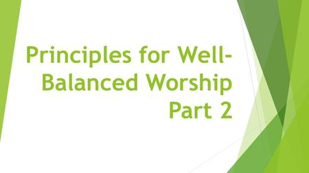 "Principles for Well- Balanced Worship Part 2. Worship ""In Spirit"" Liberty, Joy Peace, Unity Emotionalism Formalism God's Presence."