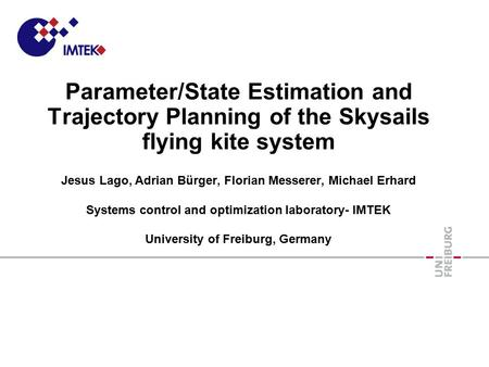 Parameter/State Estimation and Trajectory Planning of the Skysails flying kite system Jesus Lago, Adrian Bürger, Florian Messerer, Michael Erhard Systems.