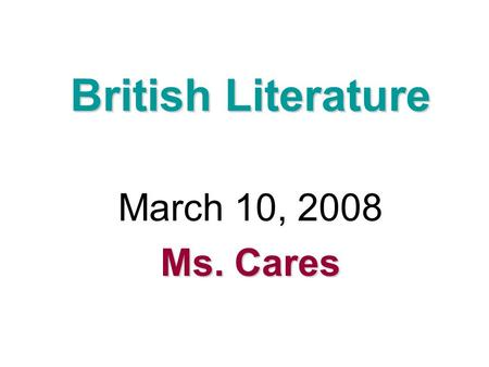 British Literature March 10, 2008 Ms. Cares. Agenda Bellringer: Vocabulary in Context and Possessive Apostrophes Unpacking the ACT: Expert Jigsaw on English.