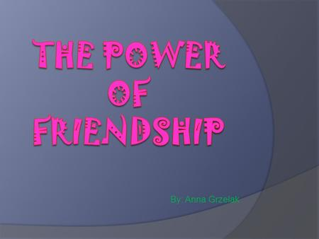 "By: Anna Grzelak. Sirach 6:5-6 True Friendship ""A kind mouth multiplies friends, and gracious lips prompt friendly greetings. Let your acquaintances be."