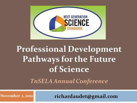 November 1, 2012 Professional Development Pathways for the Future of Science TnSELA Annual Conference.
