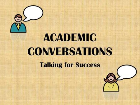ACADEMIC CONVERSATIONS Talking for Success. Welcome Content and ESL Teachers! We will be working as teams, with the goal of taking what you learn together.
