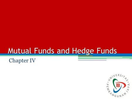 Mutual Funds and Hedge Funds Chapter IV. Mutual Funds One of the attractions for small investors is the diversification opportunities. There are various.