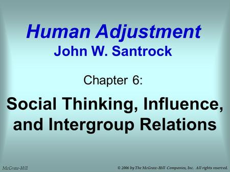 Social Thinking, Influence, and Intergroup Relations Chapter 6: Human Adjustment John W. Santrock McGraw-Hill © 2006 by The McGraw-Hill Companies, Inc.
