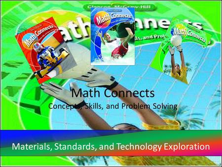 Math Connects Concepts, Skills, and Problem Solving Materials, Standards, and Technology Exploration.