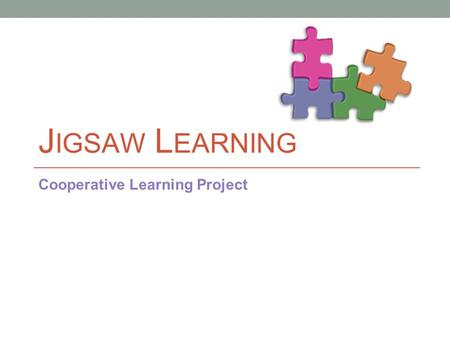 J IGSAW L EARNING Cooperative Learning Project. Team T ogether E veryone A ccomplishes M ore.