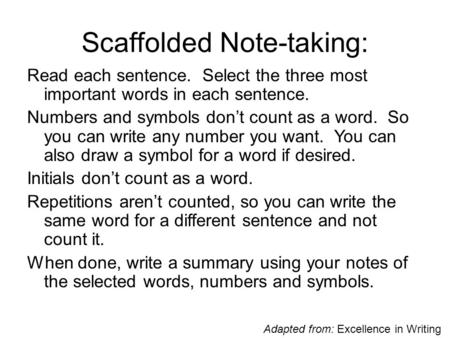 Scaffolded Note-taking: Read each sentence. Select the three most important words in each sentence. Numbers and symbols don't count as a word. So you can.
