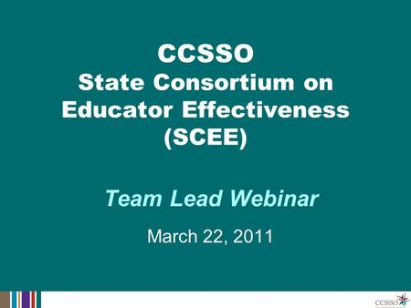 Team Lead Webinar March 22, 2011 CCSSO State Consortium on Educator Effectiveness (SCEE)