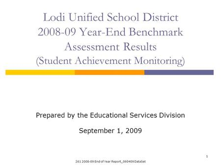 261 2008-09 End of Year Report_060409 DataSet 1 Lodi Unified School District 2008-09 Year-End Benchmark Assessment Results (Student Achievement Monitoring)