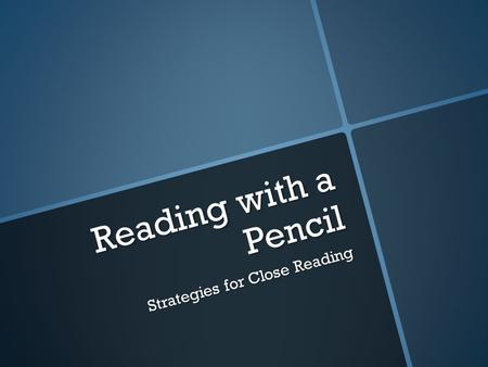 Reading with a Pencil Strategies for Close Reading.