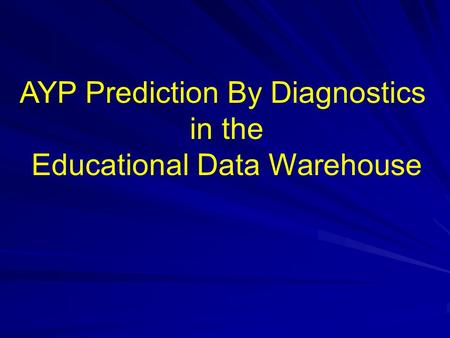 AYP Prediction By Diagnostics in the Educational Data Warehouse.