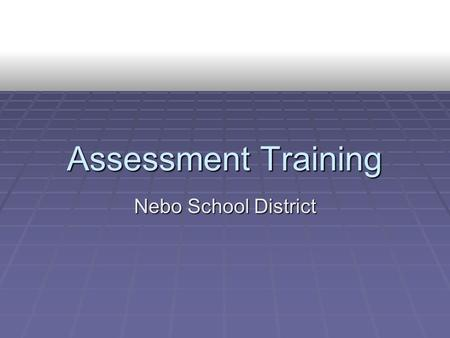 Assessment Training Nebo School District. Assessment Literacy.