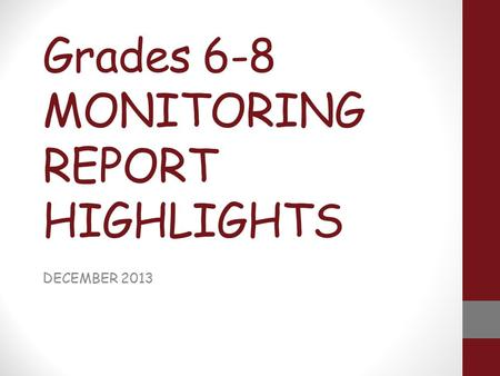 Grades 6-8 MONITORING REPORT HIGHLIGHTS DECEMBER 2013.