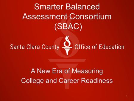 Smarter Balanced Assessment Consortium (SBAC) A New Era of Measuring College and Career Readiness 1.