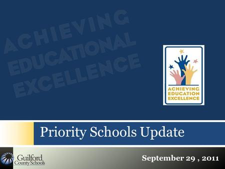 Priority Schools Update September 29, 2011.  Number of Low Performing School decreased from 10 in 2009-10 to 1 in 2010-11 and 0 in 2011-2012  Number.