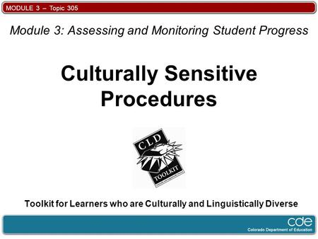 MODULE 3 – Topic 305 Toolkit for Learners who are Culturally and Linguistically Diverse Module 3: Assessing and Monitoring Student Progress Culturally.