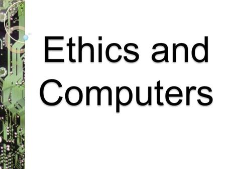 Ethics and Computers. Ethics Ethics are principles that guide behavior Community or Society Professional or School setting Individual Standards.