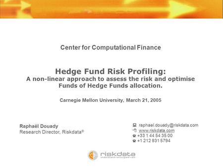 Center for Computational Finance Hedge Fund Risk Profiling: A non-linear approach to assess the risk and optimise Funds of Hedge Funds allocation. Carnegie.