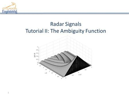 1 Radar Signals Tutorial II: The Ambiguity Function.