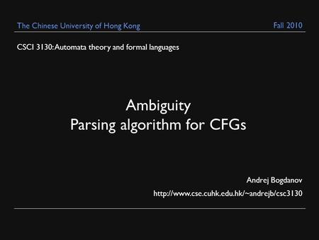 CSCI 3130: Automata theory and formal languages Andrej Bogdanov  The Chinese University of Hong Kong Ambiguity.