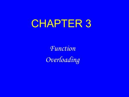 CHAPTER 3 Function Overloading. 2 Introduction The polymorphism refers to 'one name having many forms' 'different behaviour of an instance depending upon.