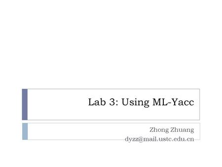 Lab 3: Using ML-Yacc Zhong Zhuang