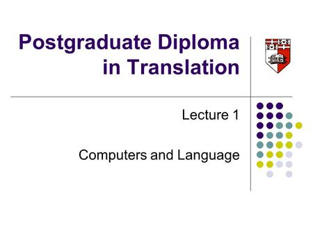 Postgraduate Diploma in Translation Lecture 1 Computers and Language.