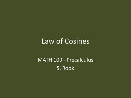 Law of Cosines MATH 109 - Precalculus S. Rook. Overview Section 6.2 in the textbook: – Law of Cosines 2.