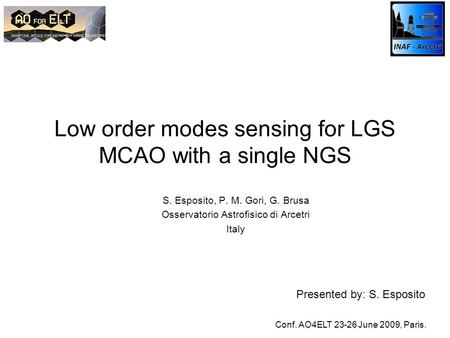 Low order modes sensing for LGS MCAO with a single NGS S. Esposito, P. M. Gori, G. Brusa Osservatorio Astrofisico di Arcetri Italy Conf. AO4ELT 23-26 June.