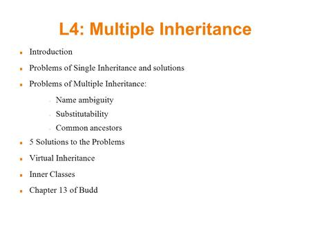 SFDV4001 / OOP with C++ / Lecture 4 / Polymorphism 1 L4: Multiple Inheritance Introduction Problems of Single Inheritance and solutions Problems of Multiple.