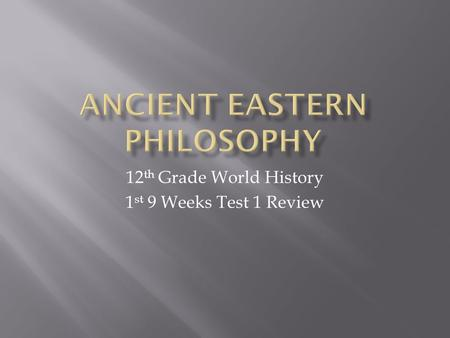 12 th Grade World History 1 st 9 Weeks Test 1 Review.