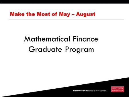 Make the Most of May – August Mathematical Finance Graduate Program.