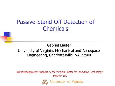 University of Virginia Gabriel Laufer University of Virginia, Mechanical and Aerospace Engineering, Charlottesville, VA 22904 Passive Stand-Off Detection.