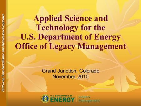 2010 Long-Term Surveillance and Maintenance Conference Applied Science and Technology for the U.S. Department of Energy Office of Legacy Management Grand.