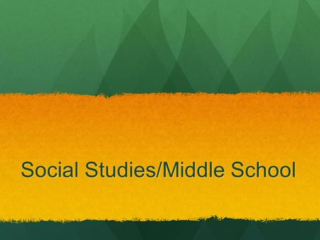 Social Studies/Middle School. Why Social Studies? Although civic competence tends to be the ultimate goal of an entire school curriculum, it is more central.