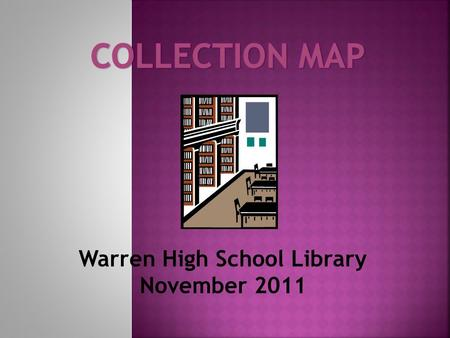 Warren High School Library November 2011. Exemplary Superior Very well developed. Collections such as short stories and scripts/ plays have been expanded.
