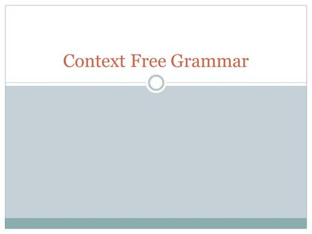 Context Free Grammar. Introduction Why do we want to learn about Context Free Grammars?  Used in many parsers in compilers  Yet another compiler-compiler,