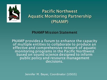 PNAMP Mission Statement PNAMP provides a forum to enhance the capacity of multiple entities to collaborate to produce an effective and comprehensive network.