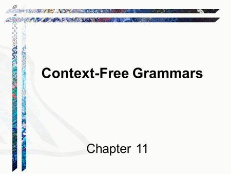 Context-Free Grammars Chapter 11. Languages and Machines.