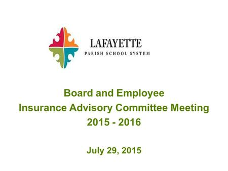Board and Employee Insurance Advisory Committee Meeting 2015 - 2016 July 29, 2015.