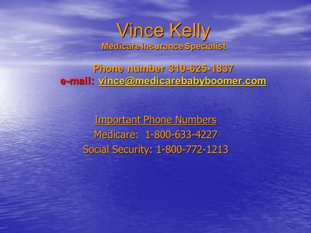 Vince Kelly Medicare Insurance Specialist Phone number 310-625-1837    Important Phone Numbers.