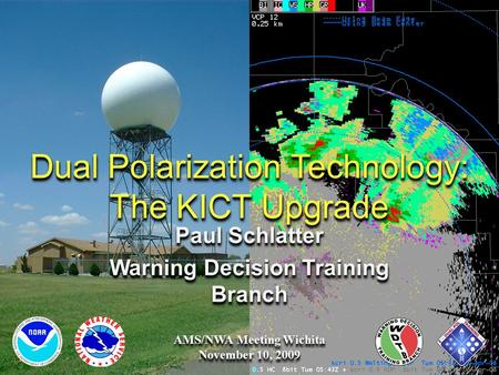 Dual Polarization Technology: The KICT Upgrade Paul Schlatter Warning Decision Training Branch Paul Schlatter Warning Decision Training Branch AMS/NWA.