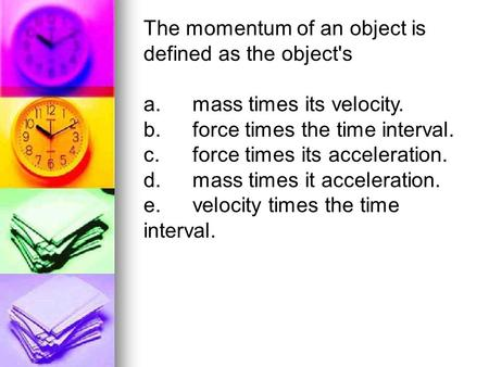 The momentum of an object is defined as the object's