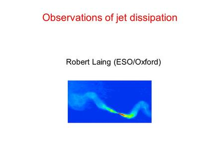 Observations of jet dissipation Robert Laing (ESO/Oxford)