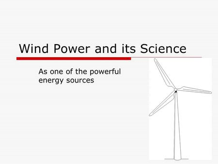 Wind Power and its Science As one of the powerful energy sources.